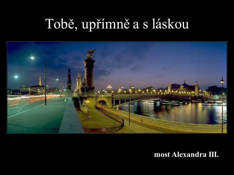 Tobě, upřímně a s láskou most Alexandra III.