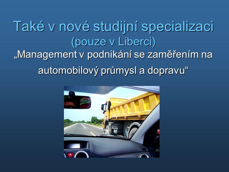 """Také v nové studijní specializaci (pouze v Liberci) """"Management v podnikání se zaměřením na automobilový průmysl a dopravu"""