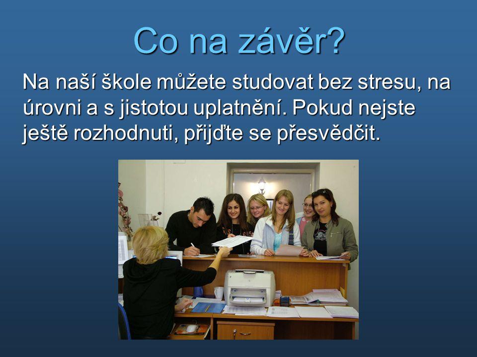 Co na závěr. Na naší škole můžete studovat bez stresu, na úrovni a s jistotou uplatnění.