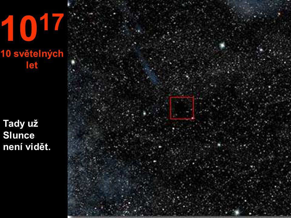 1017 10 světelných let Tady už Slunce není vidět.