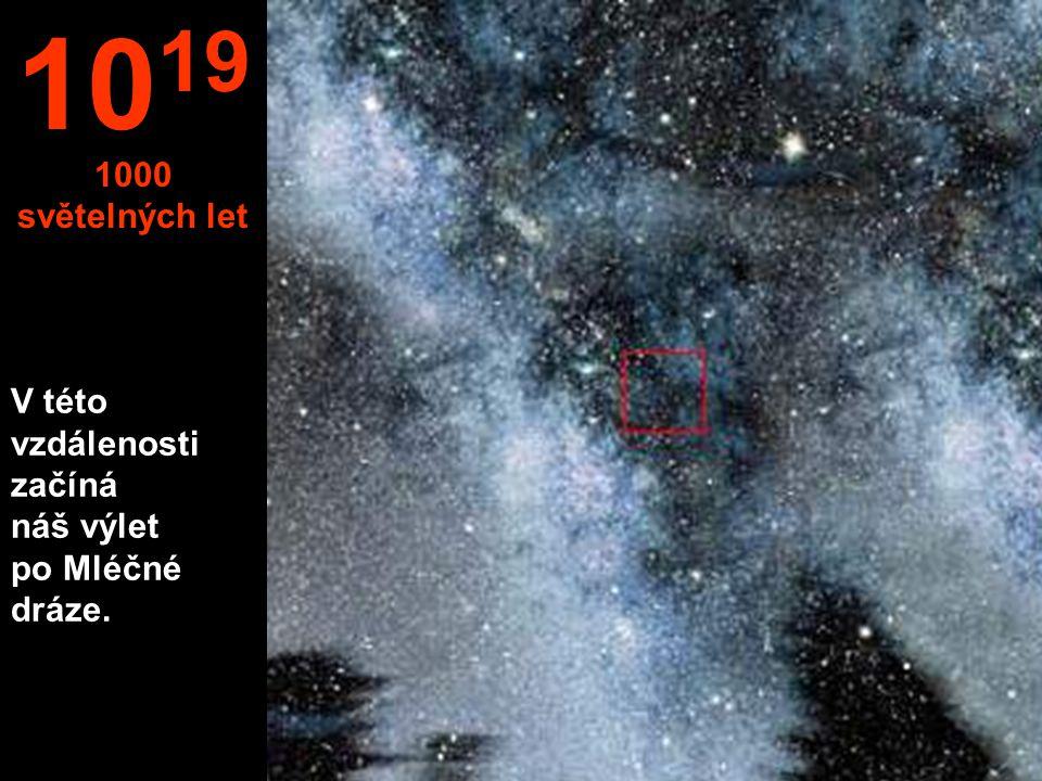 1019 1000 světelných let V této vzdálenosti začíná náš výlet po Mléčné dráze.