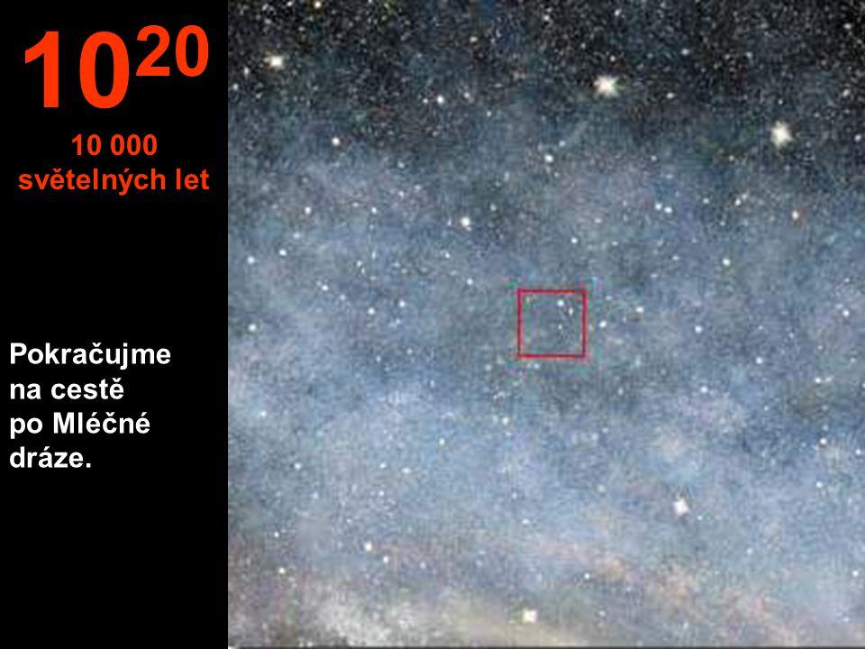 1020 10 000 světelných let Pokračujme na cestě po Mléčné dráze.