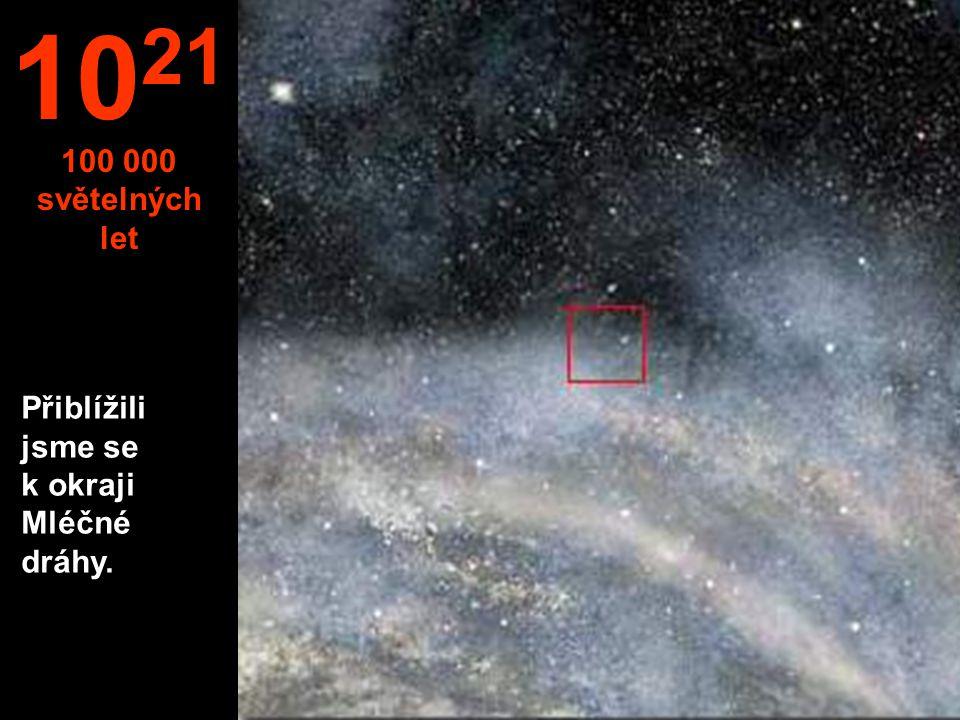 1021 100 000 světelných let Přiblížili jsme se k okraji Mléčné dráhy.