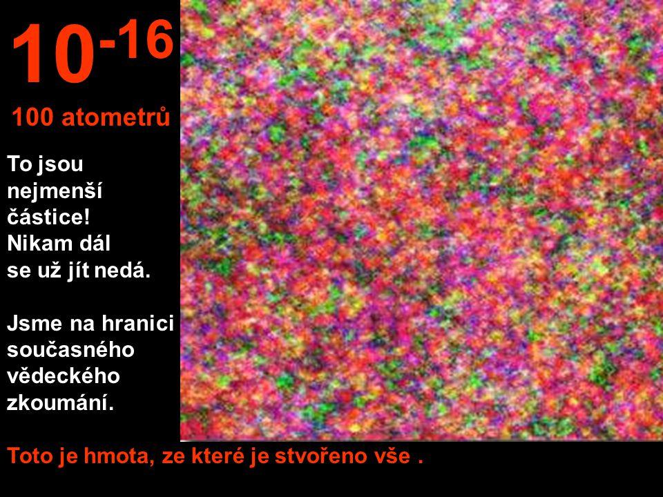 10-16 100 atometrů.