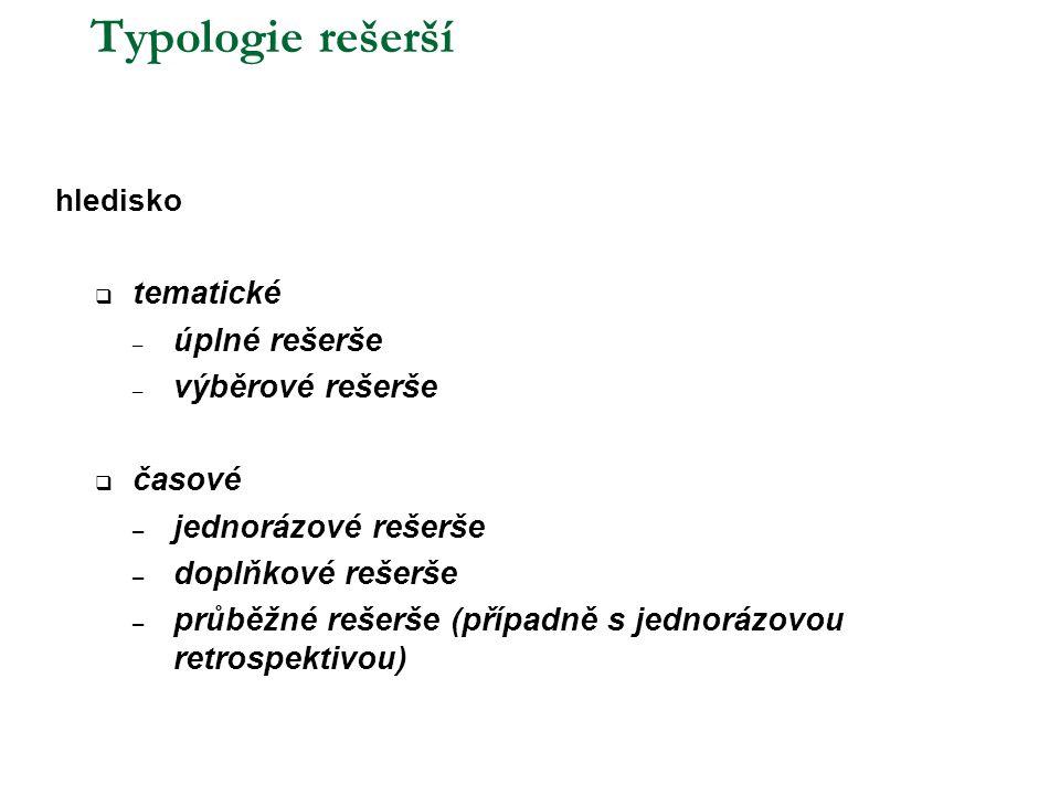 Typologie rešerší tematické úplné rešerše výběrové rešerše časové