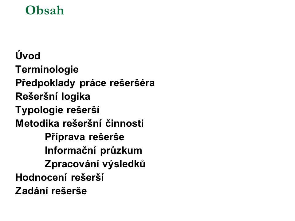 Obsah Úvod Terminologie Předpoklady práce rešeršéra Rešeršní logika