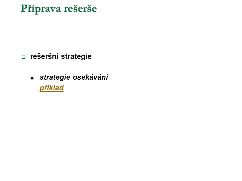 Příprava rešerše rešeršní strategie strategie osekávání příklad