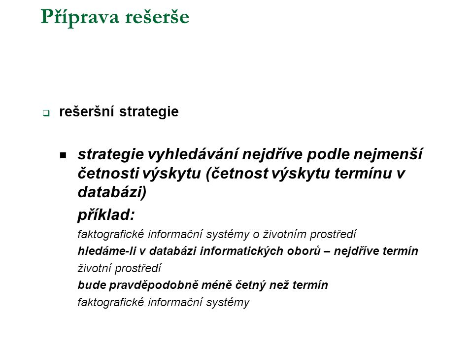 Příprava rešerše rešeršní strategie. strategie vyhledávání nejdříve podle nejmenší četnosti výskytu (četnost výskytu termínu v databázi)