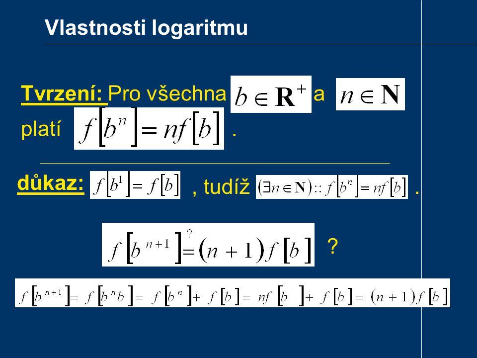 Vlastnosti logaritmu Tvrzení: Pro všechna a. platí . důkaz:
