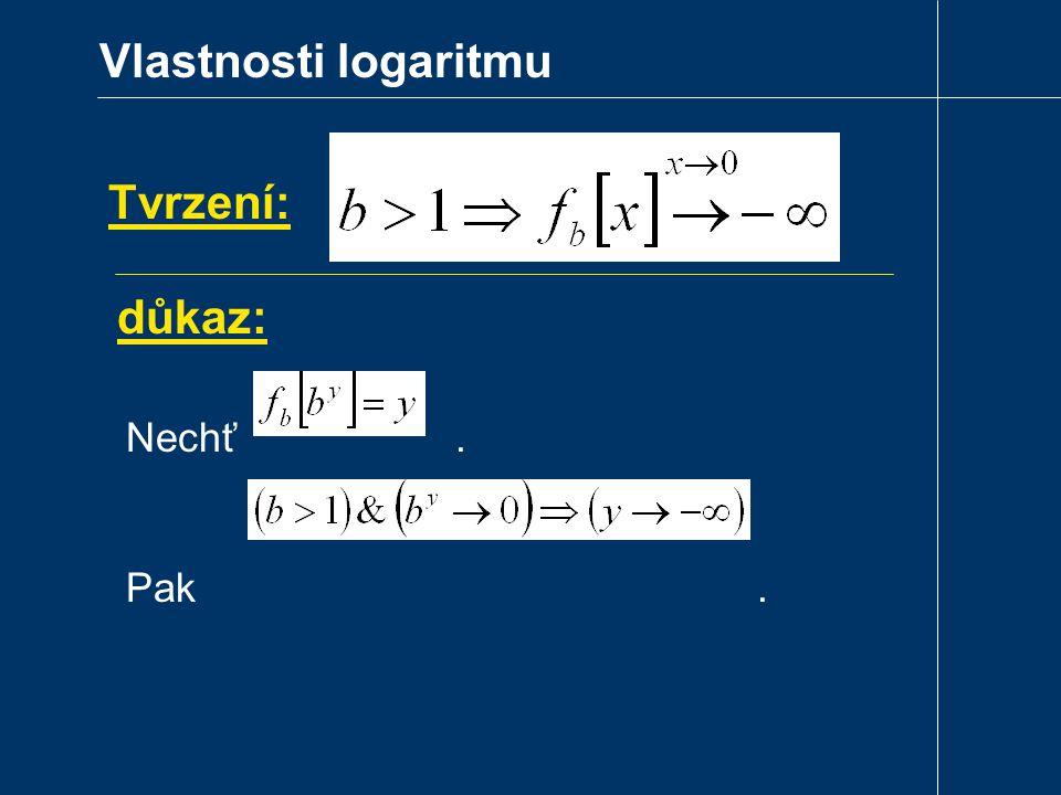 Vlastnosti logaritmu Tvrzení: důkaz: Nechť .