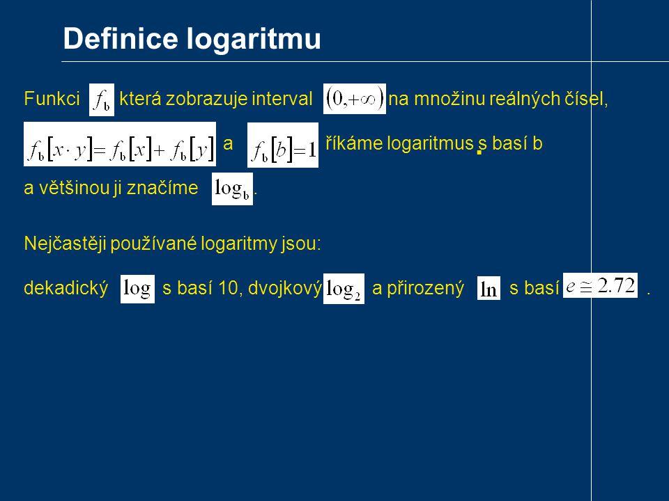 Definice logaritmu Funkci , která zobrazuje interval na množinu reálných čísel, a říkáme logaritmus s basí b.