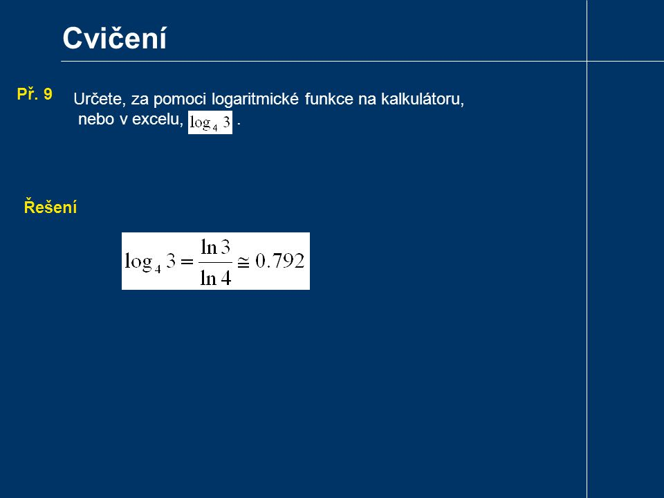 Cvičení Př. 9 Určete, za pomoci logaritmické funkce na kalkulátoru,