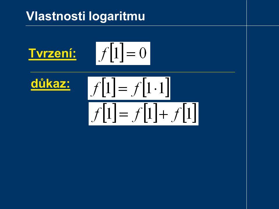 Vlastnosti logaritmu Tvrzení: důkaz:
