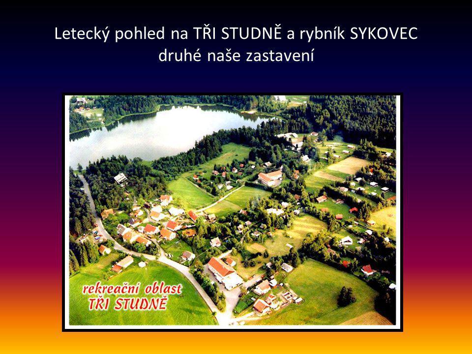 Letecký pohled na TŘI STUDNĚ a rybník SYKOVEC druhé naše zastavení