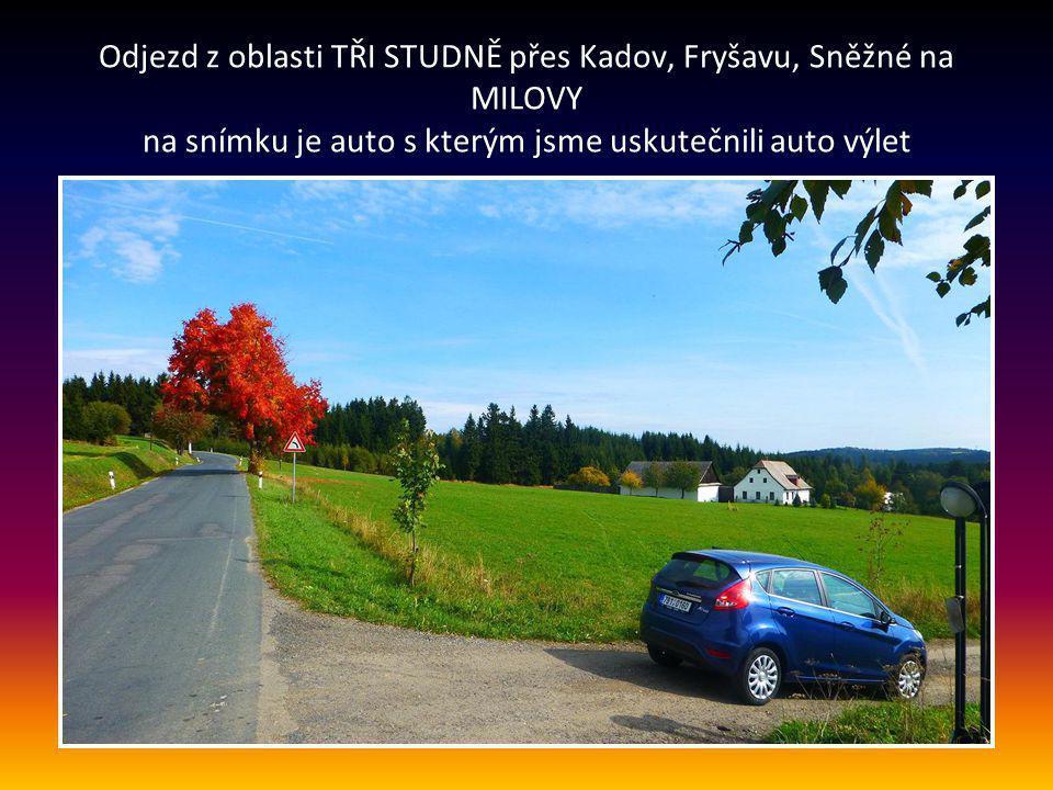 Odjezd z oblasti TŘI STUDNĚ přes Kadov, Fryšavu, Sněžné na MILOVY na snímku je auto s kterým jsme uskutečnili auto výlet