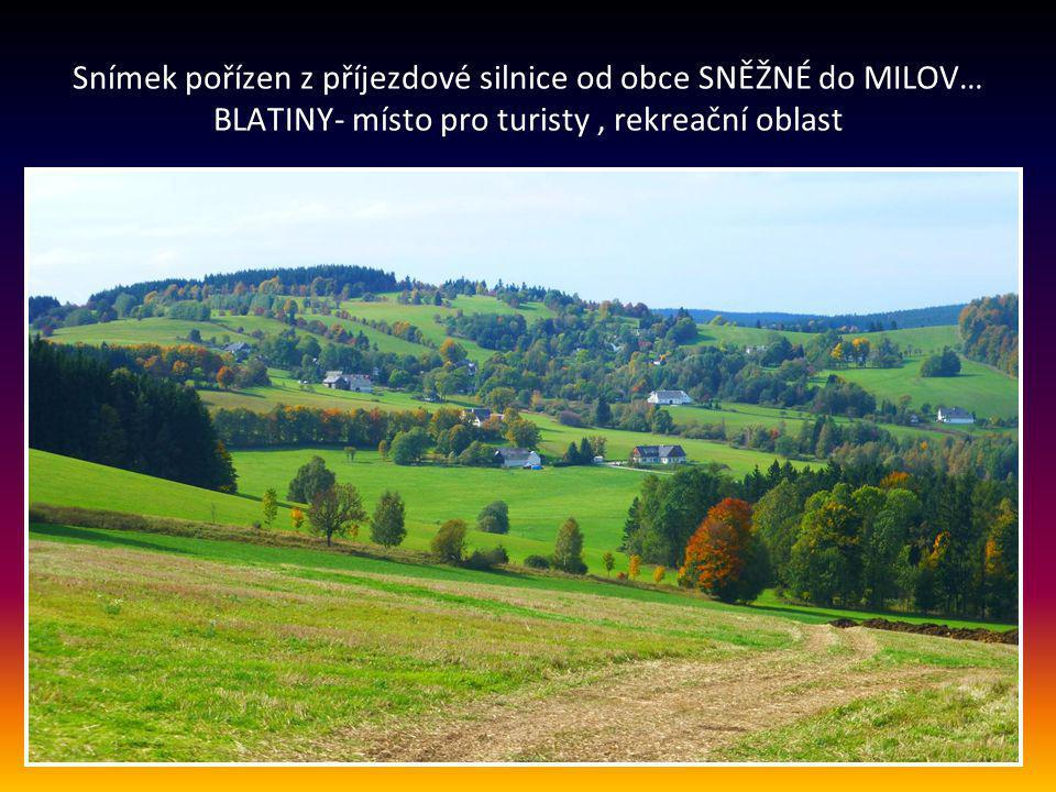 Snímek pořízen z příjezdové silnice od obce SNĚŽNÉ do MILOV… BLATINY- místo pro turisty , rekreační oblast