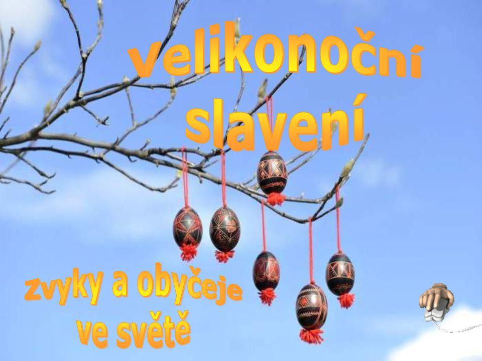 Velikonoční slavení Zvyky a obyčeje ve světě