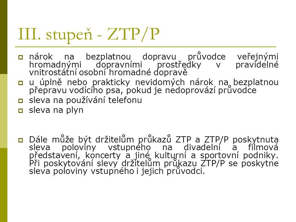 III. stupeň - ZTP/P nárok na bezplatnou dopravu průvodce veřejnými hromadnými dopravními prostředky v pravidelné vnitrostátní osobní hromadné dopravě.
