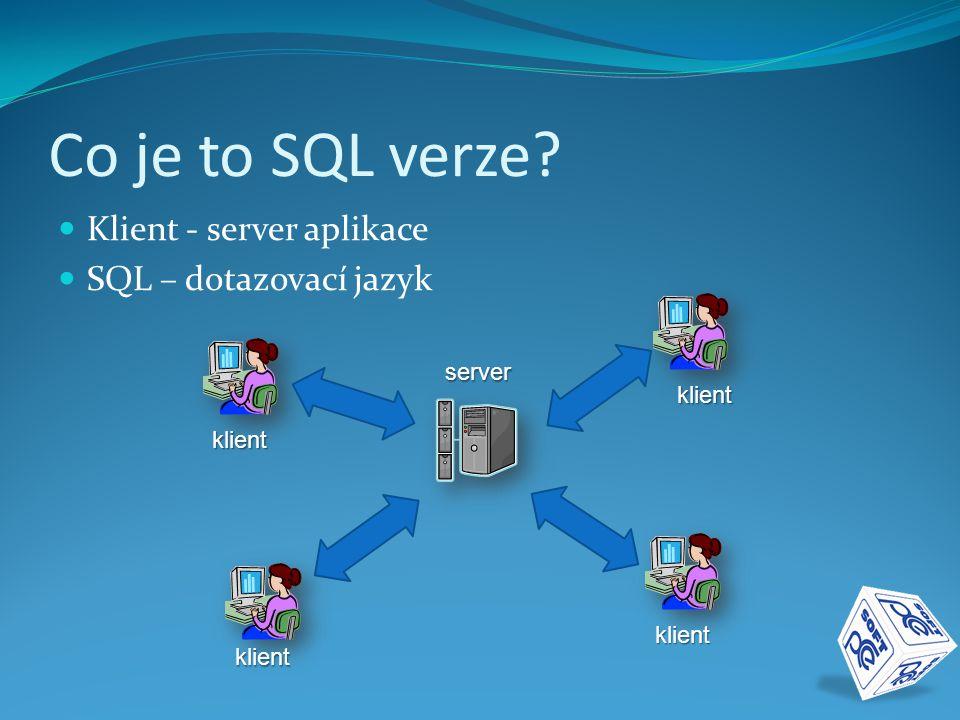 Co je to SQL verze Klient - server aplikace SQL – dotazovací jazyk