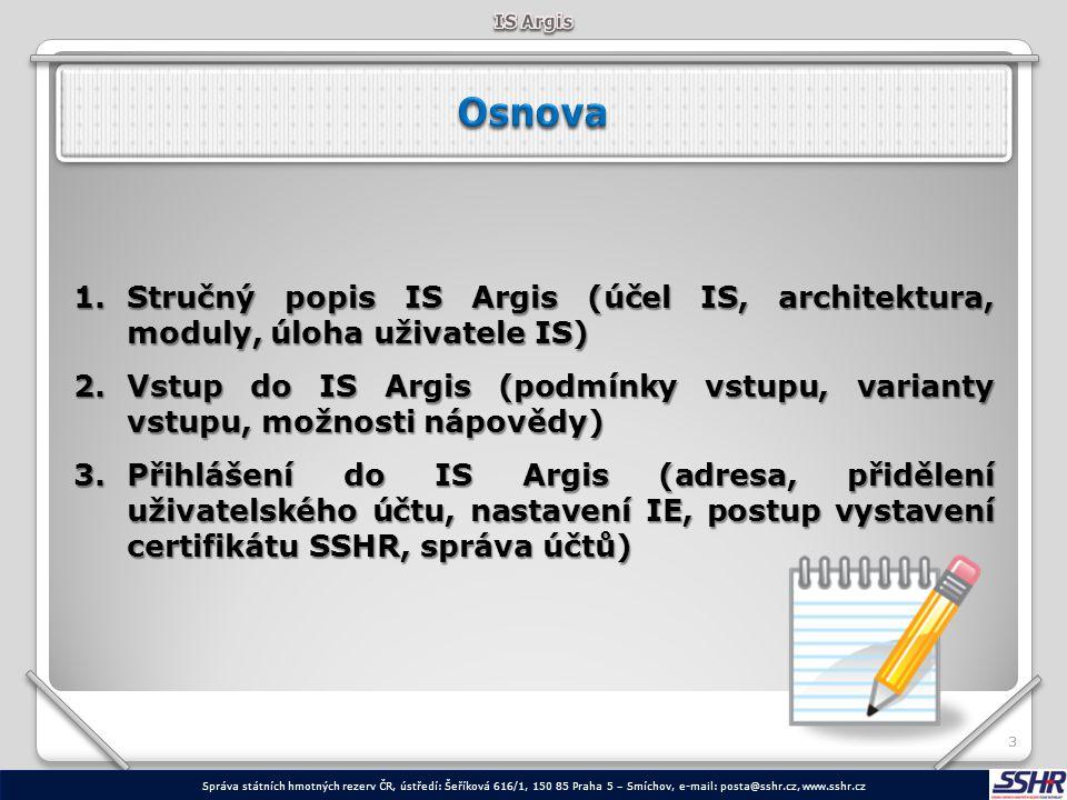 IS Argis Osnova. Stručný popis IS Argis (účel IS, architektura, moduly, úloha uživatele IS)