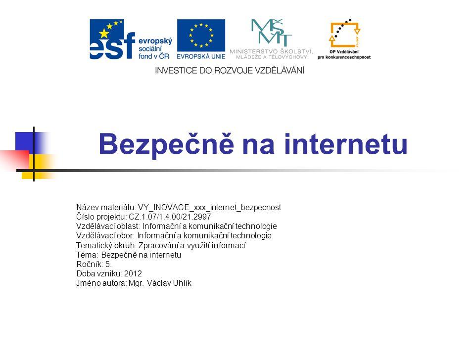 Bezpečně na internetu Název materiálu: VY_INOVACE_xxx_internet_bezpecnost. Číslo projektu: CZ.1.07/1.4.00/21.2997.