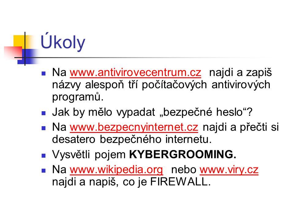 Úkoly Na www.antivirovecentrum.cz najdi a zapiš názvy alespoň tří počítačových antivirových programů.