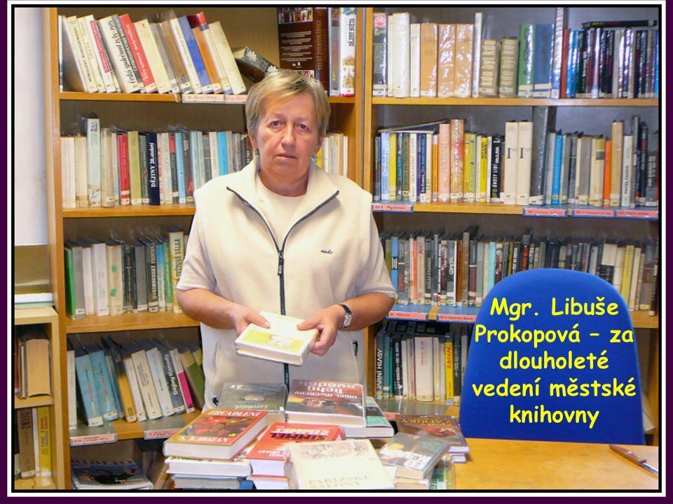 Mgr. Libuše Prokopová – za dlouholeté vedení městské knihovny