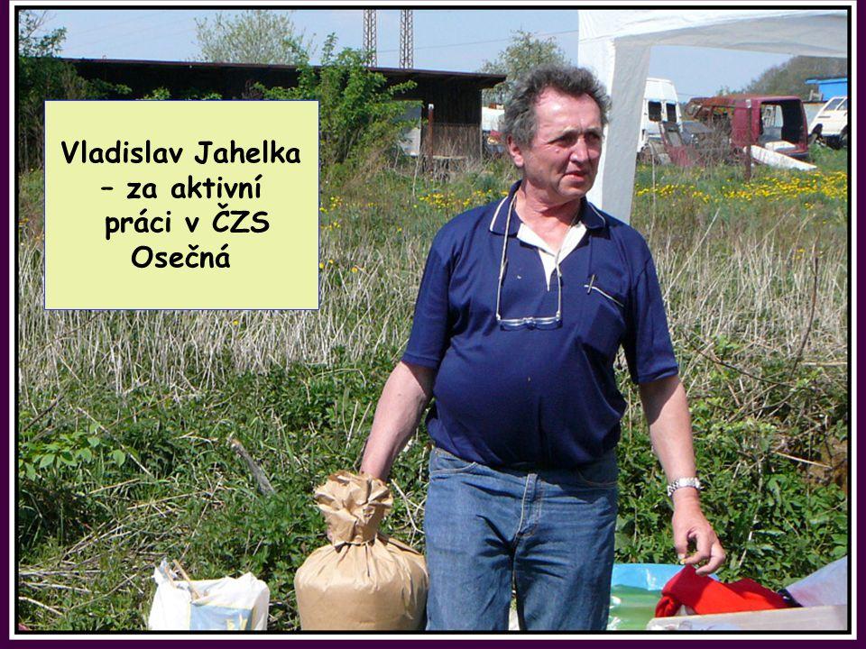 Vladislav Jahelka – za aktivní práci v ČZS Osečná
