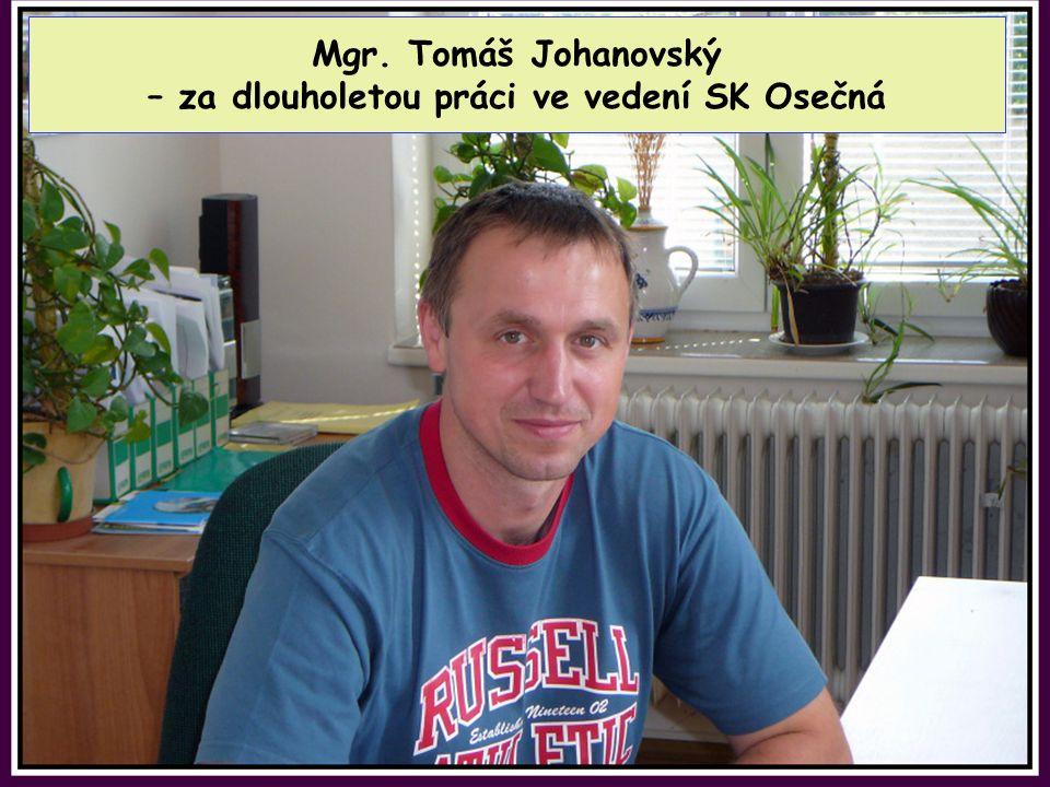Mgr. Tomáš Johanovský – za dlouholetou práci ve vedení SK Osečná