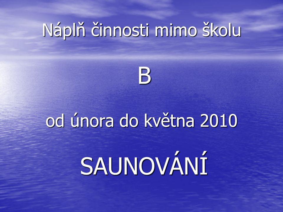 Náplň činnosti mimo školu B od února do května 2010 SAUNOVÁNÍ