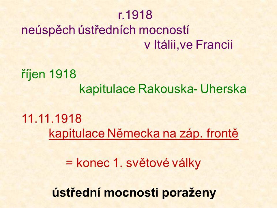 r.1918 neúspěch ústředních mocností. v Itálii,ve Francii. říjen 1918. kapitulace Rakouska- Uherska.