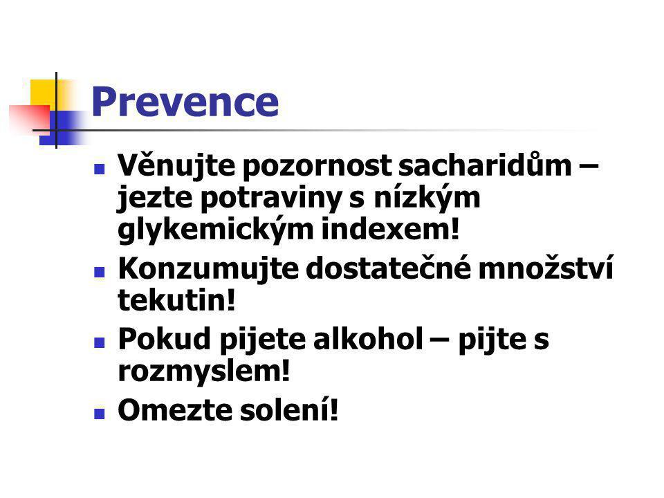 Prevence Věnujte pozornost sacharidům – jezte potraviny s nízkým glykemickým indexem! Konzumujte dostatečné množství tekutin!