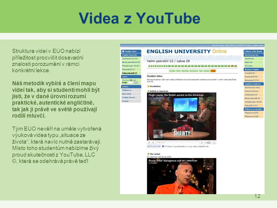Videa z YouTube Struktura videí v EUO nabízí příležitost procvičit dosavadní znalosti porozumění v rámci konkrétní lekce.