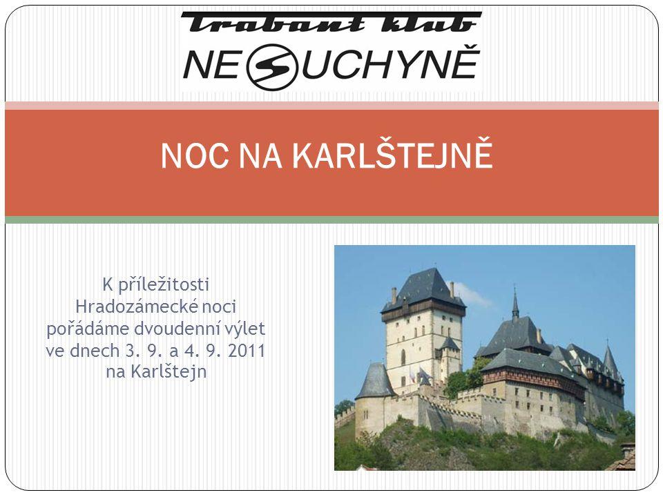 NOC NA KARLŠTEJNĚ K příležitosti Hradozámecké noci pořádáme dvoudenní výlet ve dnech 3.