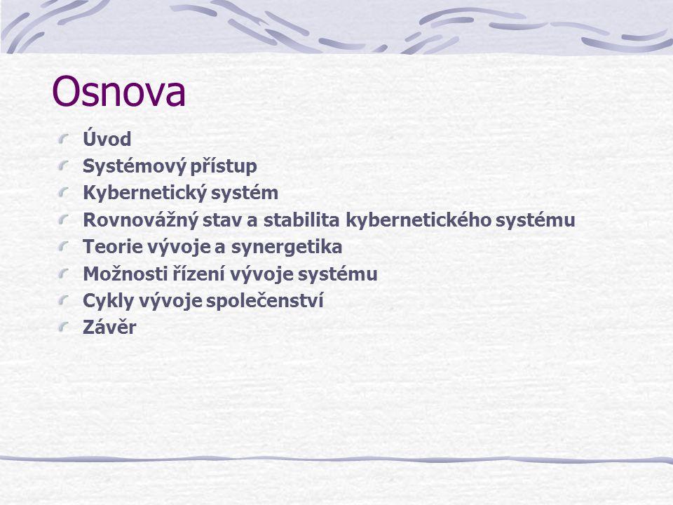 Osnova Úvod Systémový přístup Kybernetický systém