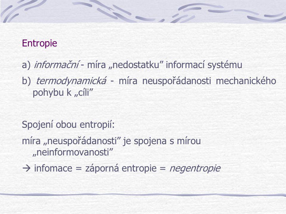"""Entropie a) informační - míra """"nedostatku informací systému. b) termodynamická - míra neuspořádanosti mechanického pohybu k """"cíli"""