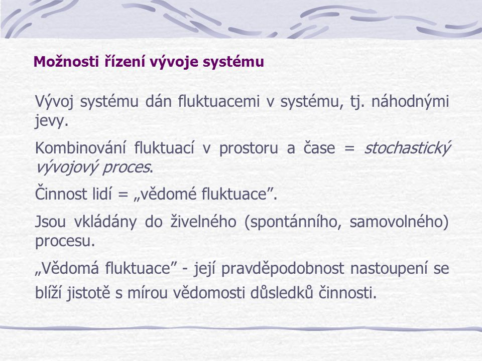 Vývoj systému dán fluktuacemi v systému, tj. náhodnými jevy.