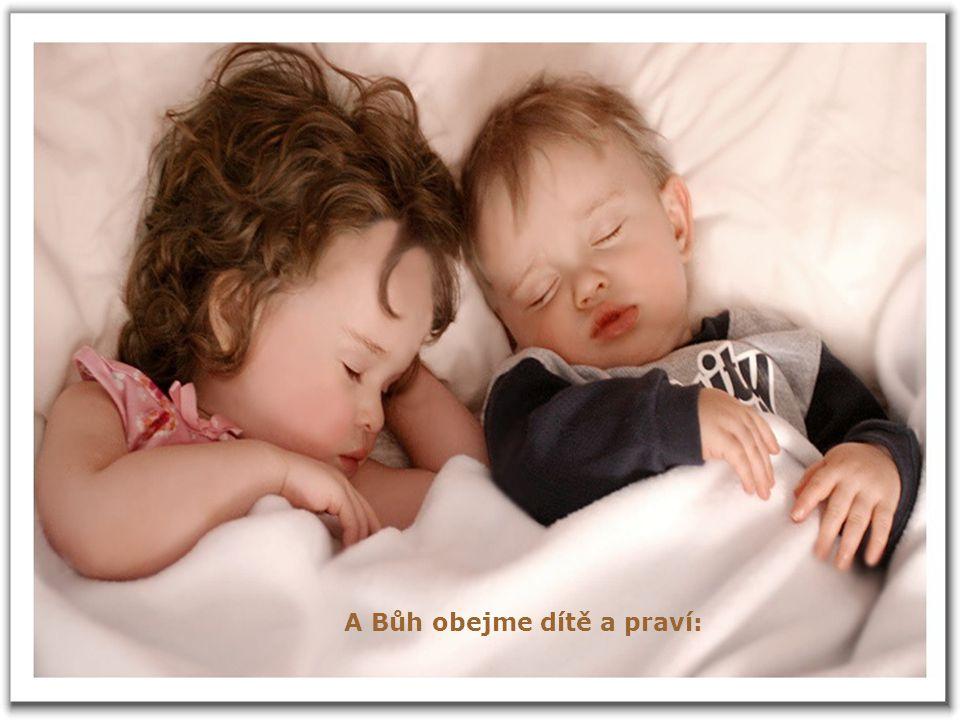 A Bůh obejme dítě a praví: