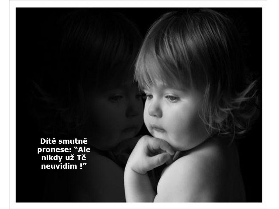 Dítě smutně pronese: Ale nikdy už Tě neuvidím !