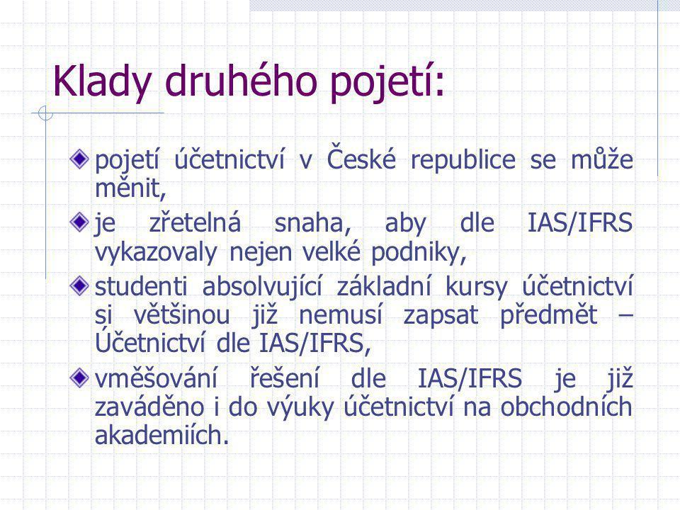 Klady druhého pojetí: pojetí účetnictví v České republice se může měnit, je zřetelná snaha, aby dle IAS/IFRS vykazovaly nejen velké podniky,