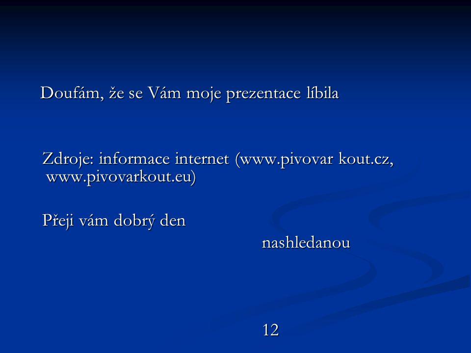 Zdroje: informace internet (www.pivovar kout.cz, www.pivovarkout.eu)
