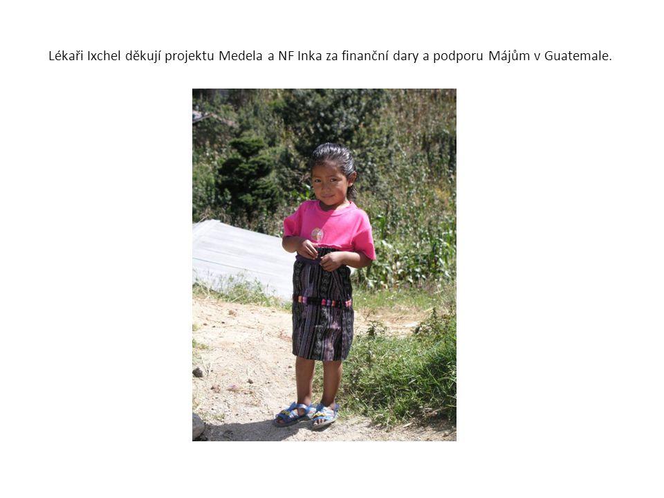 Lékaři Ixchel děkují projektu Medela a NF Inka za finanční dary a podporu Májům v Guatemale.