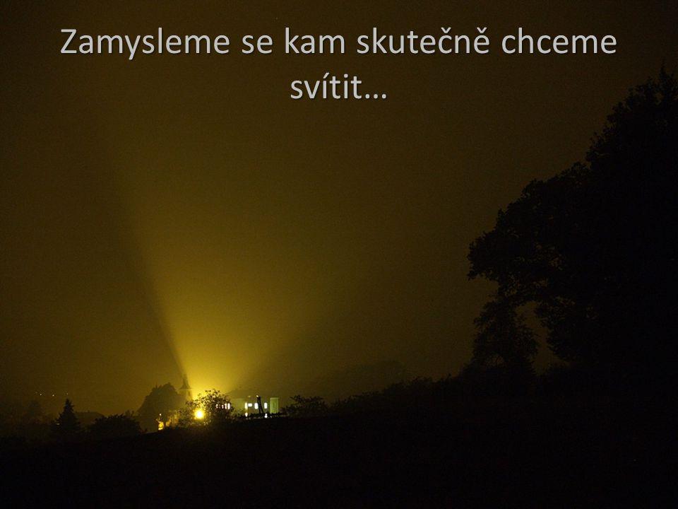 Zamysleme se kam skutečně chceme svítit…