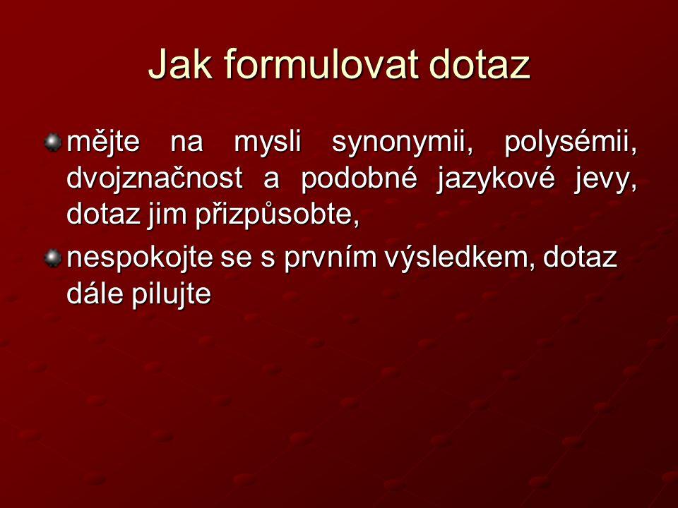 Jak formulovat dotaz mějte na mysli synonymii, polysémii, dvojznačnost a podobné jazykové jevy, dotaz jim přizpůsobte,