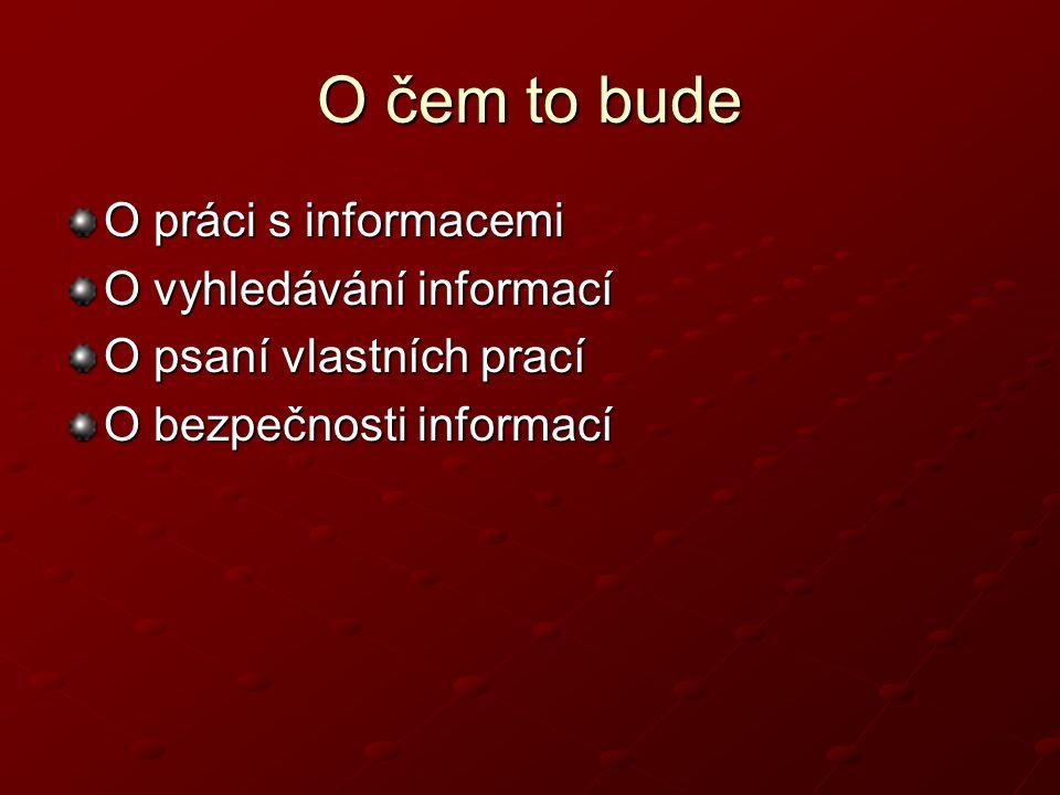 O čem to bude O práci s informacemi O vyhledávání informací