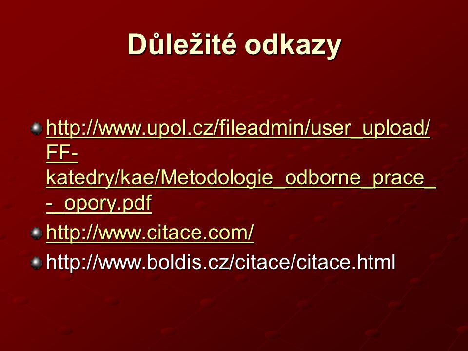 Důležité odkazy http://www.upol.cz/fileadmin/user_upload/FF-katedry/kae/Metodologie_odborne_prace_-_opory.pdf.