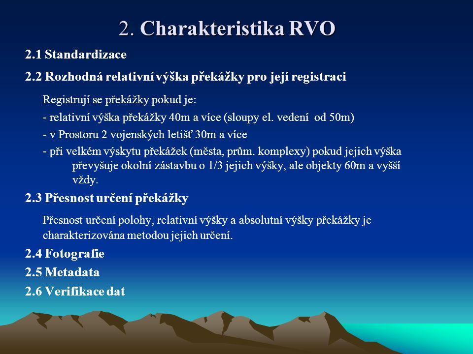 2. Charakteristika RVO Registrují se překážky pokud je: