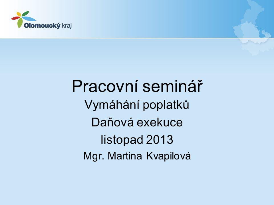 Vymáhání poplatků Daňová exekuce listopad 2013 Mgr. Martina Kvapilová