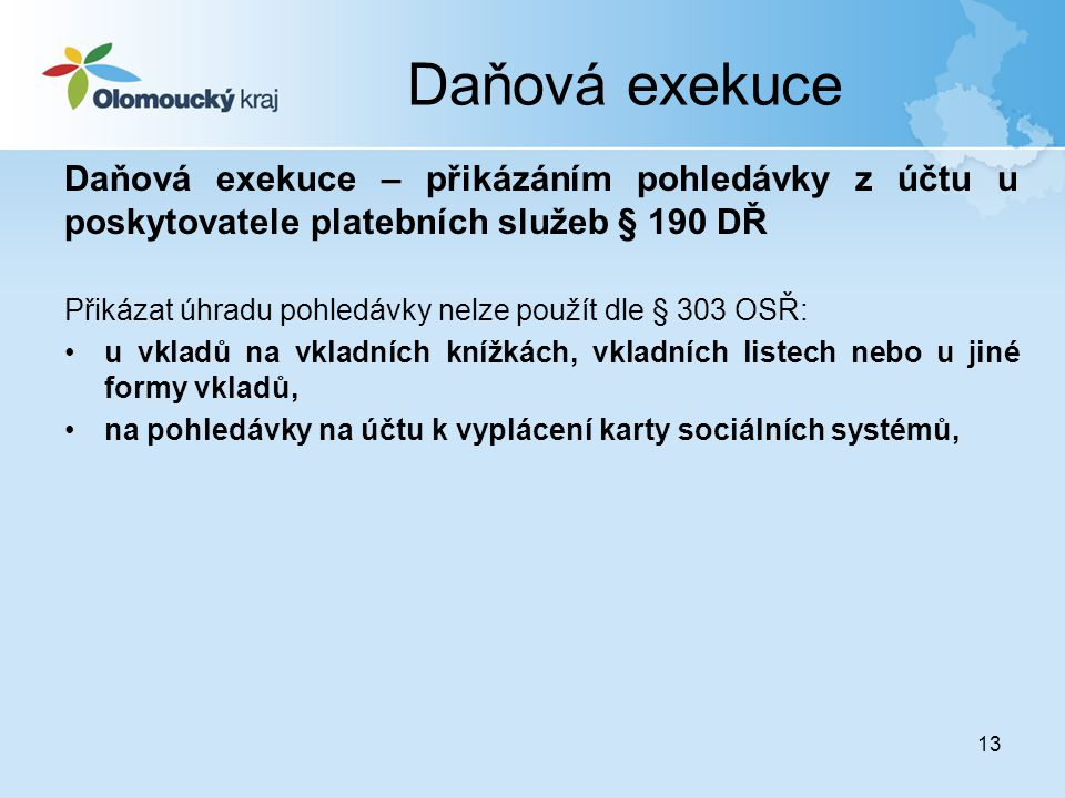 Daňová exekuce Daňová exekuce – přikázáním pohledávky z účtu u poskytovatele platebních služeb § 190 DŘ.