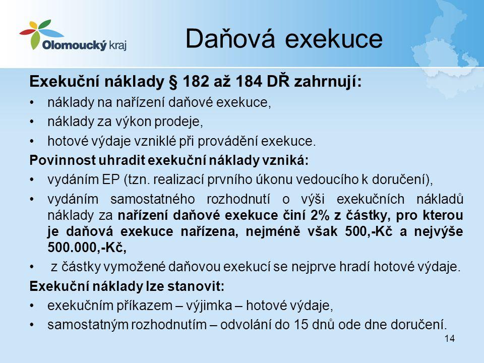 Daňová exekuce Exekuční náklady § 182 až 184 DŘ zahrnují: